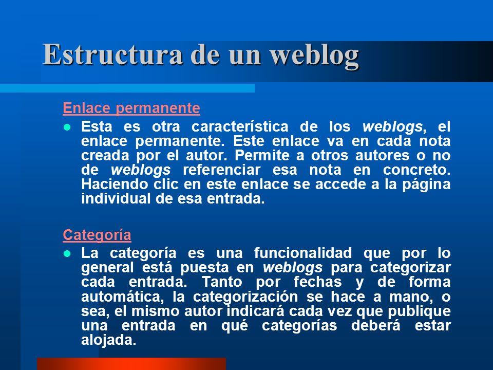 Estructura de un weblog Enlace permanente Esta es otra característica de los weblogs, el enlace permanente. Este enlace va en cada nota creada por el