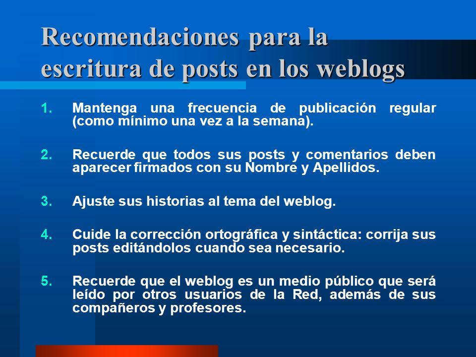 Recomendaciones para la escritura de posts en los weblogs 1.Mantenga una frecuencia de publicación regular (como mínimo una vez a la semana). 2.Recuer