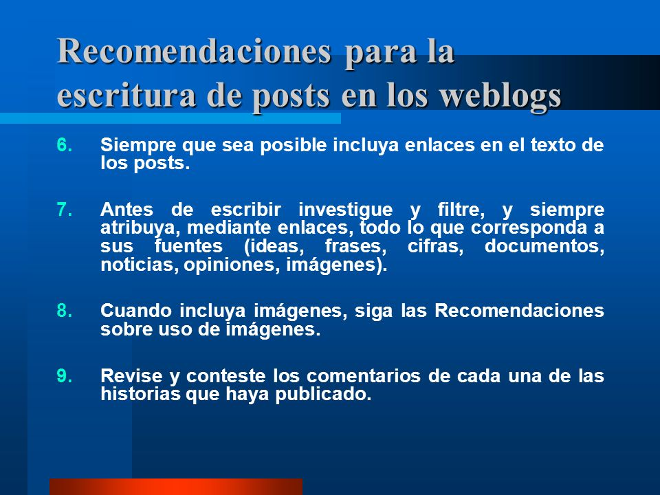 Recomendaciones para la escritura de posts en los weblogs 6.Siempre que sea posible incluya enlaces en el texto de los posts. 7.Antes de escribir inve