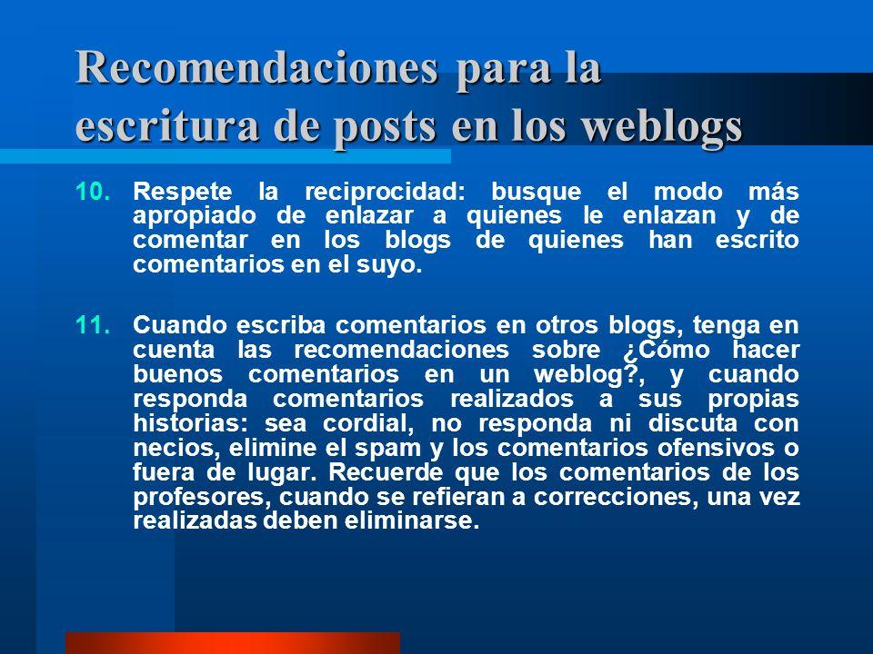Recomendaciones para la escritura de posts en los weblogs 10.Respete la reciprocidad: busque el modo más apropiado de enlazar a quienes le enlazan y d