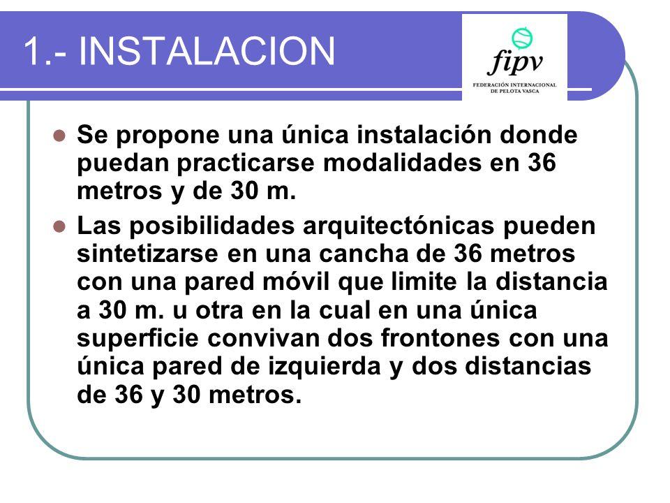 1.- INSTALACION Se propone una única instalación donde puedan practicarse modalidades en 36 metros y de 30 m. Las posibilidades arquitectónicas pueden