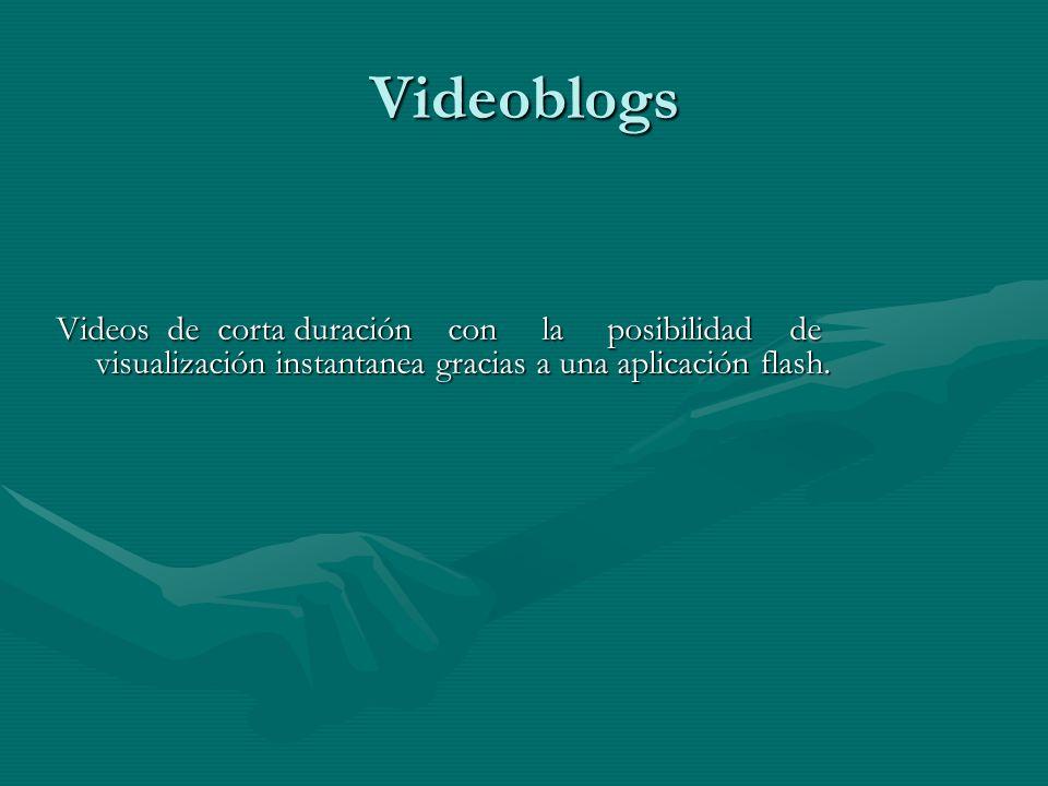 Videoblogs Videos de corta duración con la posibilidad de visualización instantanea gracias a una aplicación flash.