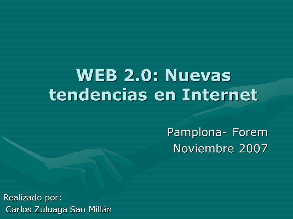 WEB 2.0: Nuevas tendencias en Internet Pamplona- Forem Noviembre 2007 Realizado por: Carlos Zuluaga San Millán Carlos Zuluaga San Millán