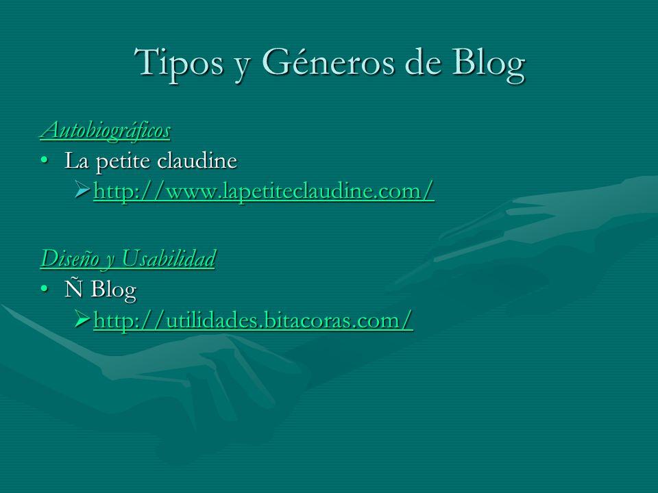 Tipos y Géneros de Blog Autobiográficos La petite claudineLa petite claudine http://www.lapetiteclaudine.com/ http://www.lapetiteclaudine.com/ Diseño y Usabilidad Ñ BlogÑ Blog http://utilidades.bitacoras.com/ http://utilidades.bitacoras.com/