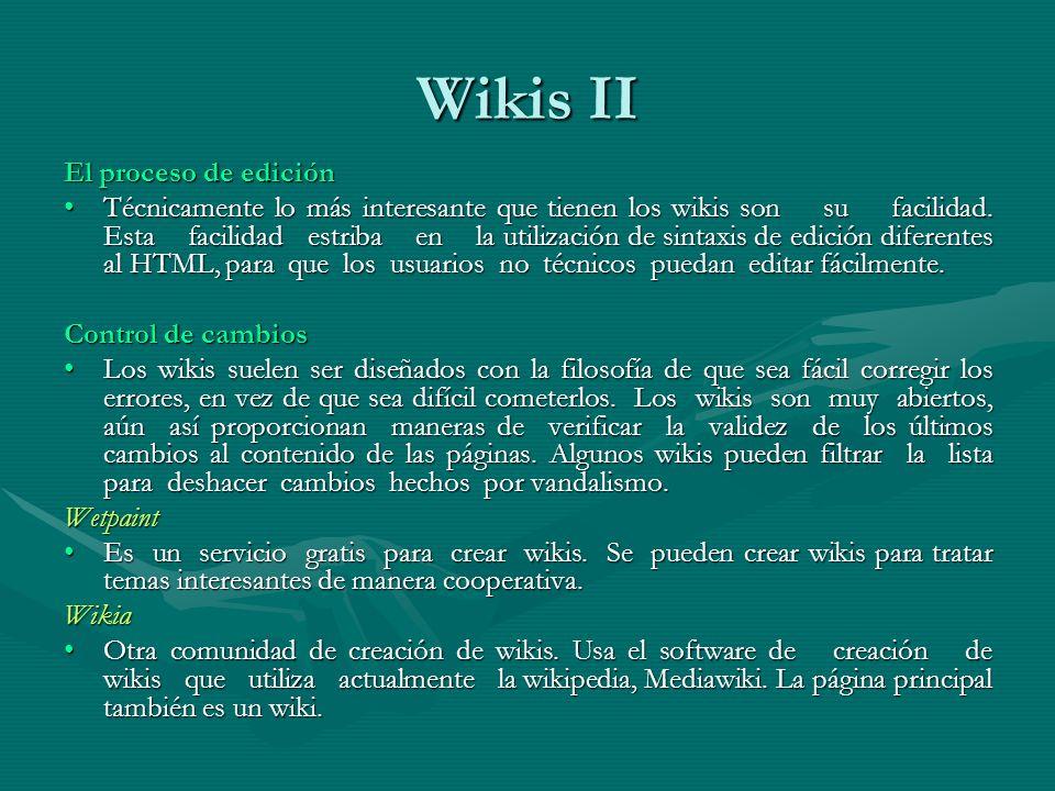 Wikis II El proceso de edición Técnicamente lo más interesante que tienen los wikis son su facilidad.