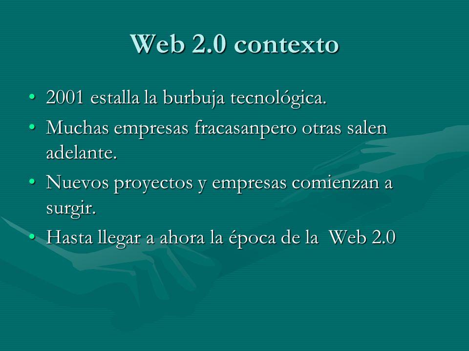 Web 2.0 contexto 2001 estalla la burbuja tecnológica.2001 estalla la burbuja tecnológica. Muchas empresas fracasanpero otras salen adelante.Muchas emp