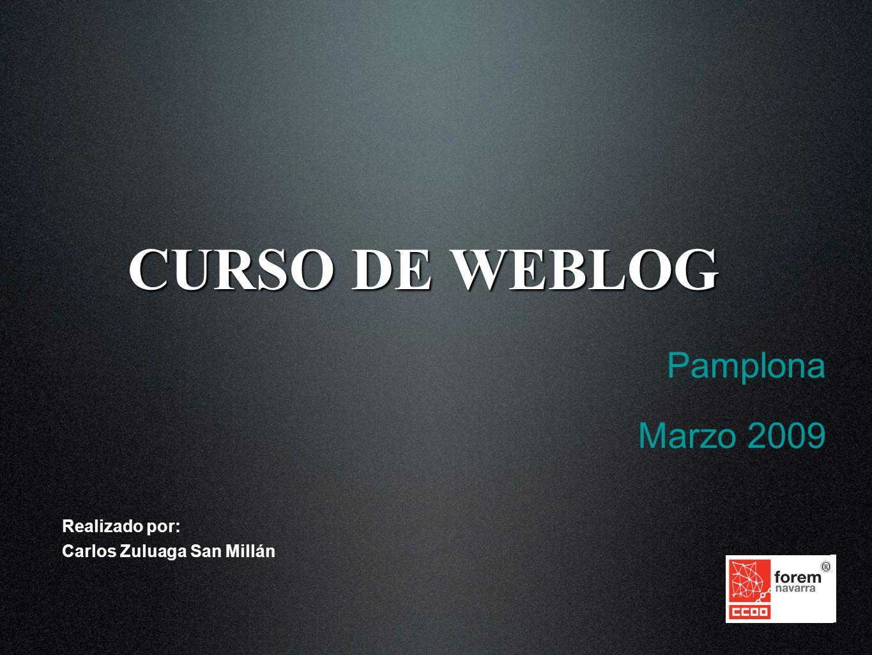 CURSO DE WEBLOG Pamplona Marzo 2009 Realizado por: Carlos Zuluaga San Millán