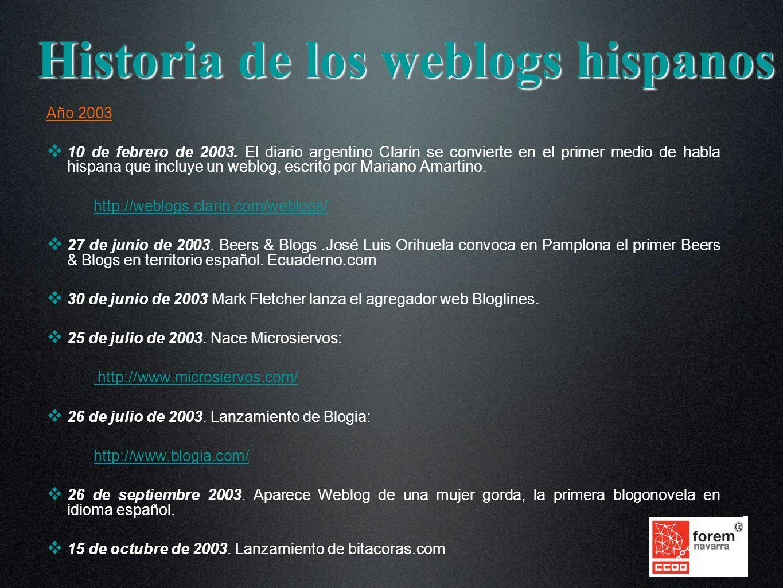 Año 2003 10 de febrero de 2003. El diario argentino Clarín se convierte en el primer medio de habla hispana que incluye un weblog, escrito por Mariano