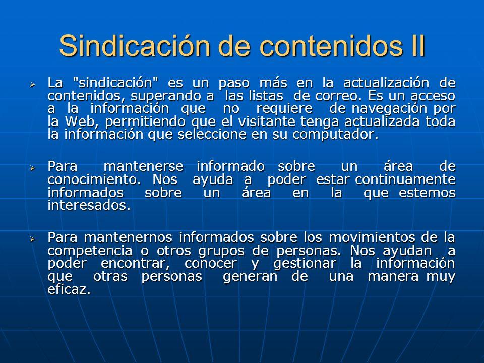 Sindicación de contenidos II La sindicación es un paso más en la actualización de contenidos, superando a las listas de correo.