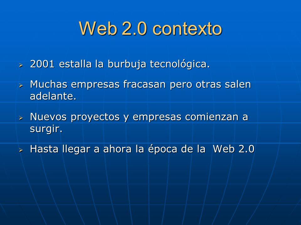 Web 2.0 contexto 2001 estalla la burbuja tecnológica.