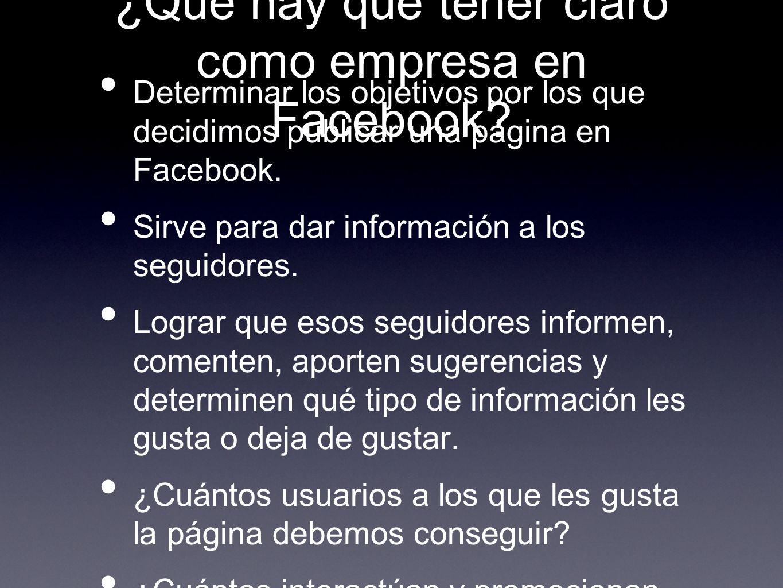 ¿Qué hay que tener claro como empresa en Facebook? Determinar los objetivos por los que decidimos publicar una página en Facebook. Sirve para dar info