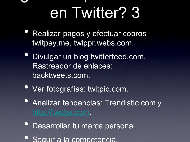 ¿Qué se puede hacer en Twitter? 3 Realizar pagos y efectuar cobros twitpay.me, twippr.webs.com. Divulgar un blog twitterfeed.com. Rastreador de enlace