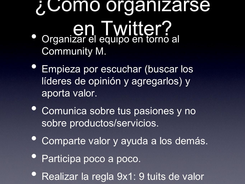 ¿Cómo organizarse en Twitter? Organizar el equipo en torno al Community M. Empieza por escuchar (buscar los líderes de opinión y agregarlos) y aporta