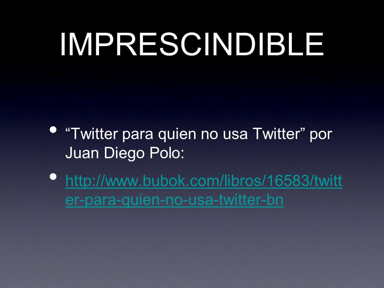 IMPRESCINDIBLE Twitter para quien no usa Twitter por Juan Diego Polo: http://www.bubok.com/libros/16583/twitt er-para-quien-no-usa-twitter-bn http://www.bubok.com/libros/16583/twitt er-para-quien-no-usa-twitter-bn