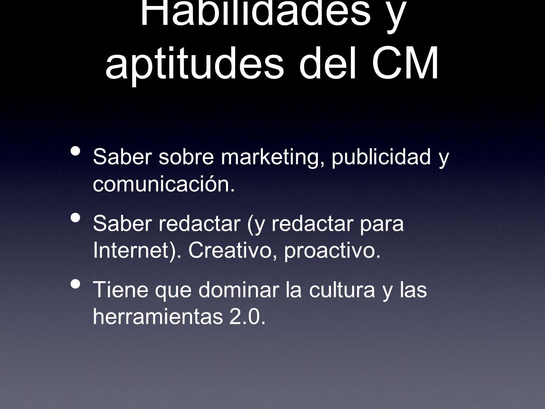 Habilidades y aptitudes del CM Saber sobre marketing, publicidad y comunicación. Saber redactar (y redactar para Internet). Creativo, proactivo. Tiene
