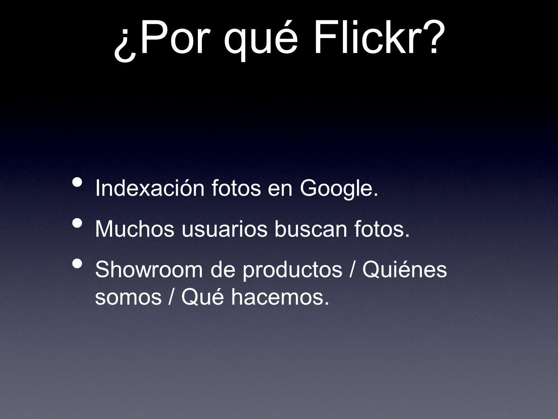 ¿Por qué Flickr? Indexación fotos en Google. Muchos usuarios buscan fotos. Showroom de productos / Quiénes somos / Qué hacemos.