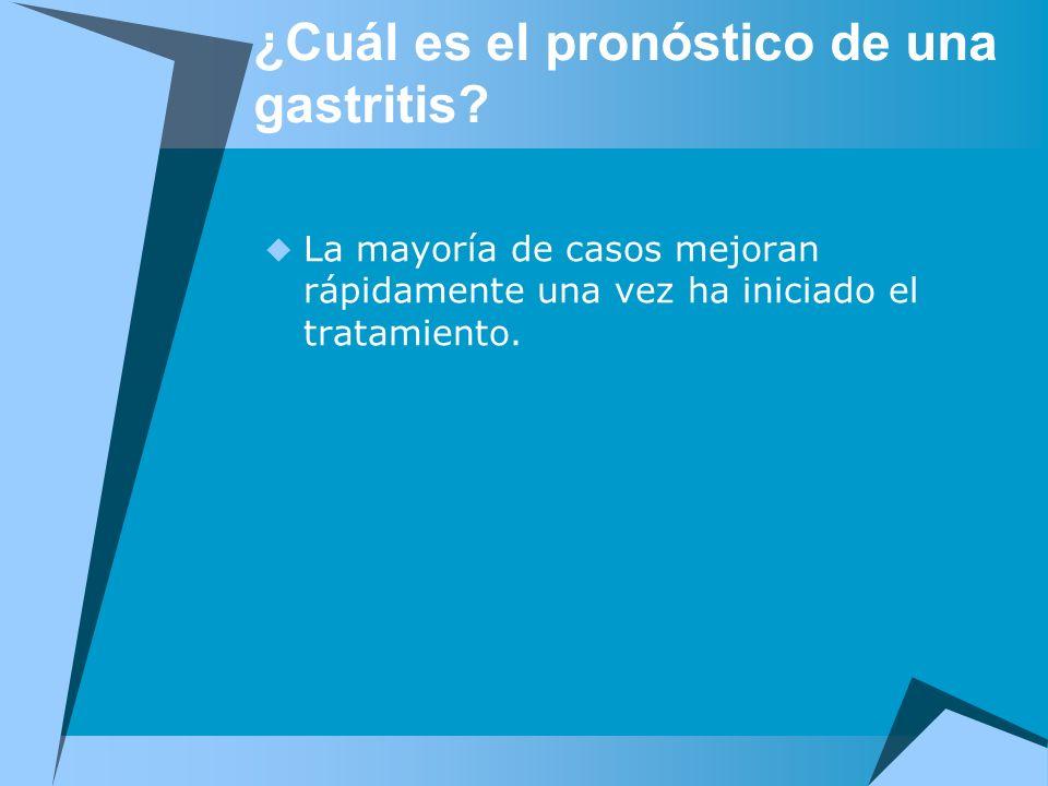 ¿Cuál es el pronóstico de una gastritis? La mayoría de casos mejoran rápidamente una vez ha iniciado el tratamiento.