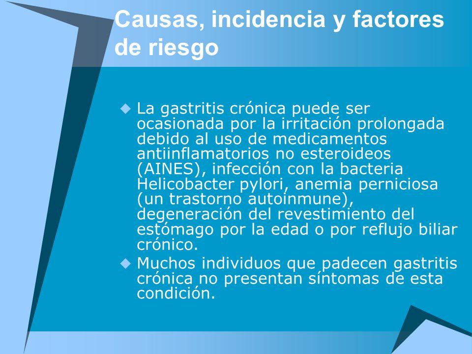 Causas, incidencia y factores de riesgo La gastritis crónica puede ser ocasionada por la irritación prolongada debido al uso de medicamentos antiinfla