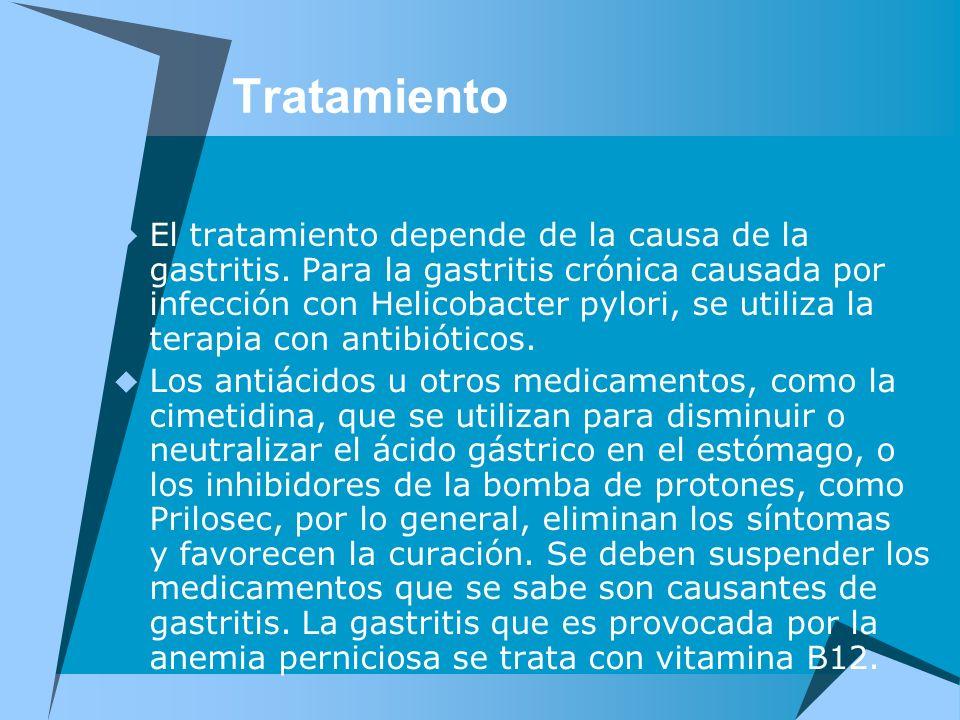 Tratamiento El tratamiento depende de la causa de la gastritis. Para la gastritis crónica causada por infección con Helicobacter pylori, se utiliza la