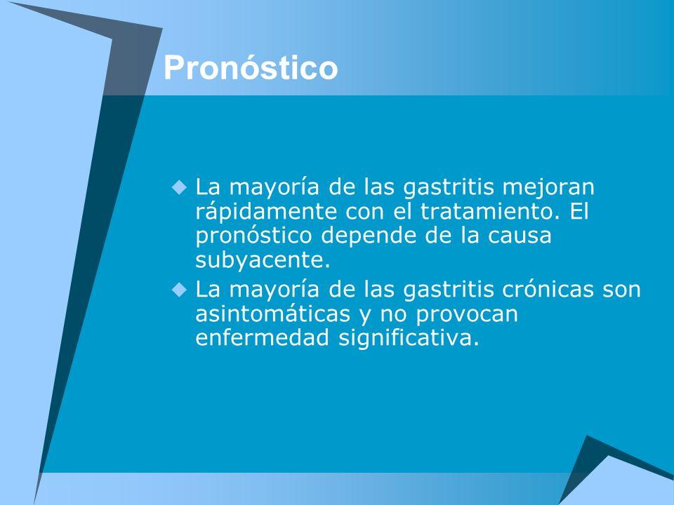 Pronóstico La mayoría de las gastritis mejoran rápidamente con el tratamiento. El pronóstico depende de la causa subyacente. La mayoría de las gastrit