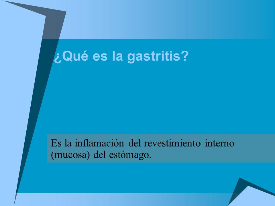 ¿Qué es la gastritis? Es la inflamación del revestimiento interno (mucosa) del estómago.
