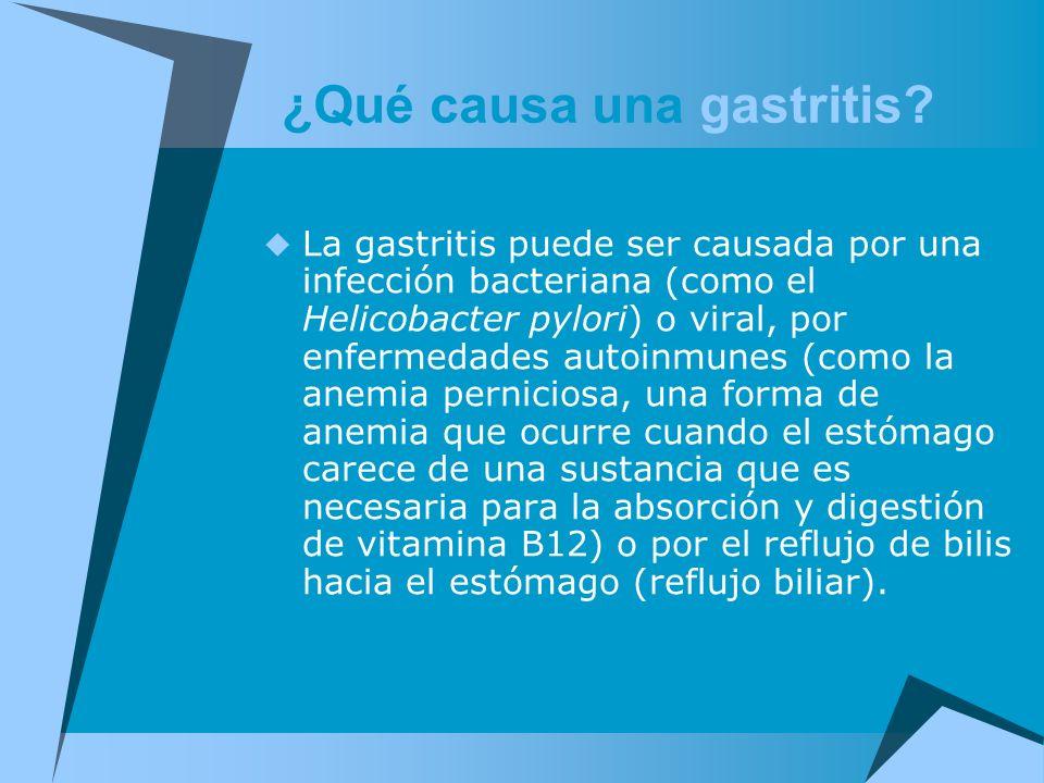 ¿Qué causa una gastritis? La gastritis puede ser causada por una infección bacteriana (como el Helicobacter pylori) o viral, por enfermedades autoinmu