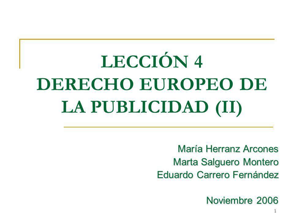 1 LECCIÓN 4 DERECHO EUROPEO DE LA PUBLICIDAD (II) María Herranz Arcones Marta Salguero Montero Eduardo Carrero Fernández Noviembre 2006