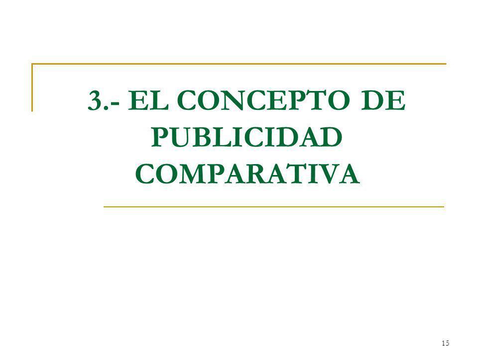 15 3.- EL CONCEPTO DE PUBLICIDAD COMPARATIVA