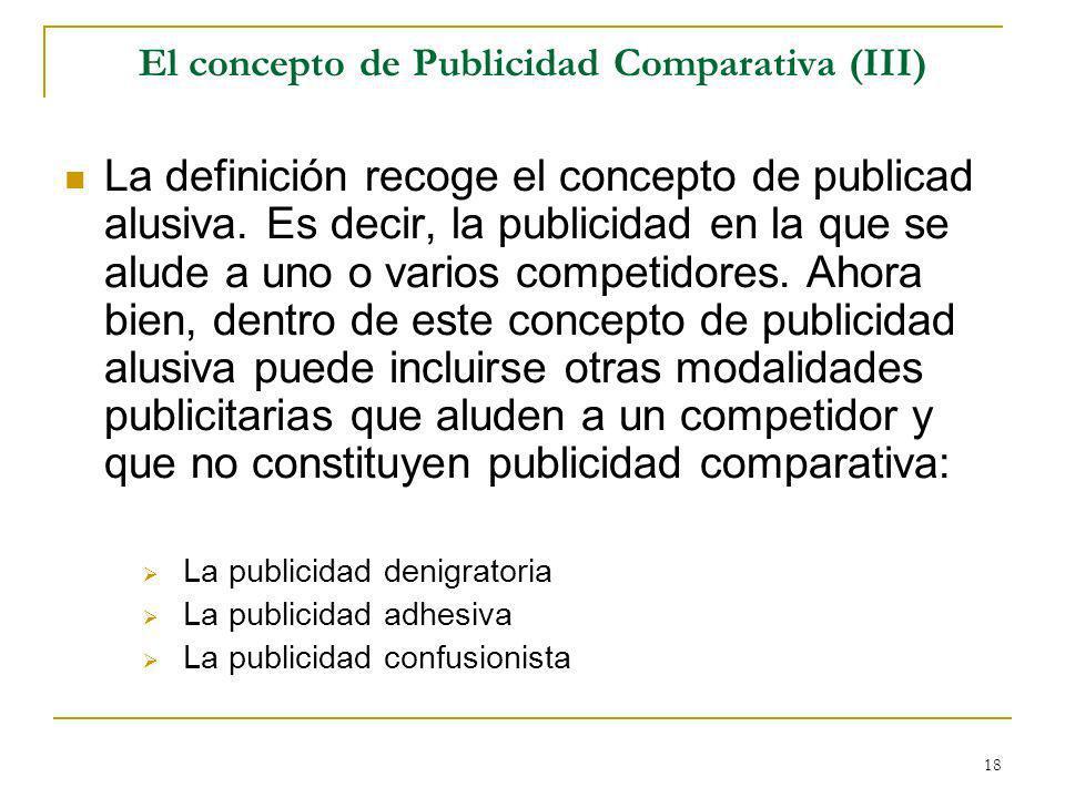 18 El concepto de Publicidad Comparativa (III) La definición recoge el concepto de publicad alusiva.