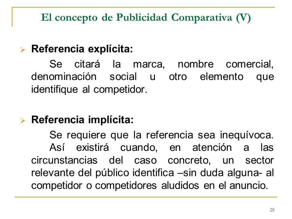20 El concepto de Publicidad Comparativa (V) Referencia explícita: Se citará la marca, nombre comercial, denominación social u otro elemento que identifique al competidor.