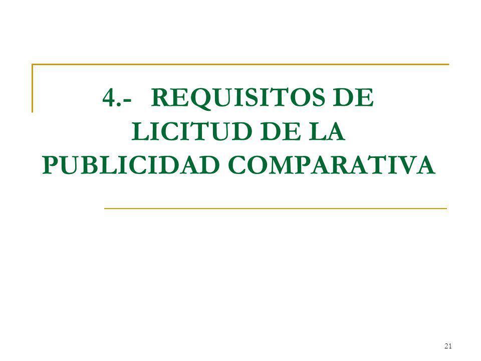 21 4.- REQUISITOS DE LICITUD DE LA PUBLICIDAD COMPARATIVA