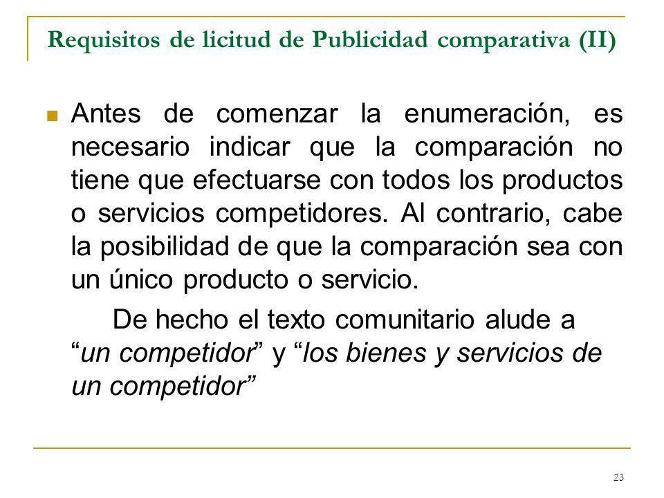 23 Requisitos de licitud de Publicidad comparativa (II) Antes de comenzar la enumeración, es necesario indicar que la comparación no tiene que efectuarse con todos los productos o servicios competidores.
