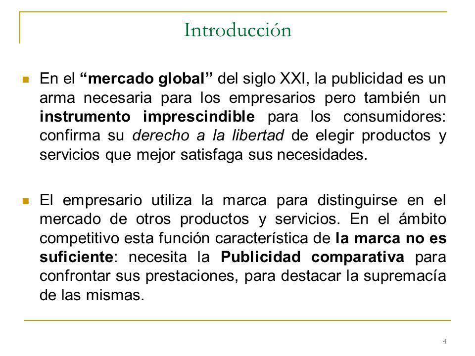 5 Introducción Si actualmente ya no existen mercados nacionales sino un mercado global, se comprende que la publicidad, y concretamente la Publicidad comparativa se difunda allende las fronteras del Estado en el que se asienta la empresa anunciante.