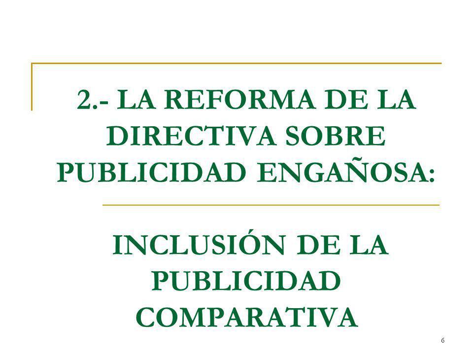 7 La reforma de la Directiva sobre Publicidad engañosa: inclusión de la Publicidad comparativa (I) Antecedentes: Año 1978: primera propuesta.