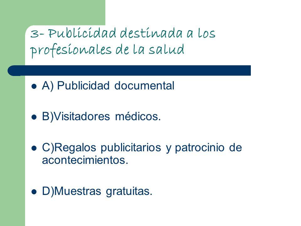 3- Publicidad destinada a los profesionales de la salud A) Publicidad documental B)Visitadores médicos. C)Regalos publicitarios y patrocinio de aconte