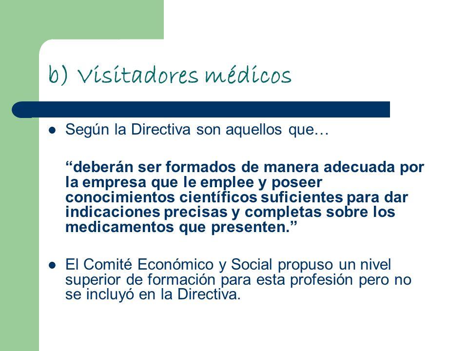b) Visitadores médicos Según la Directiva son aquellos que… deberán ser formados de manera adecuada por la empresa que le emplee y poseer conocimiento