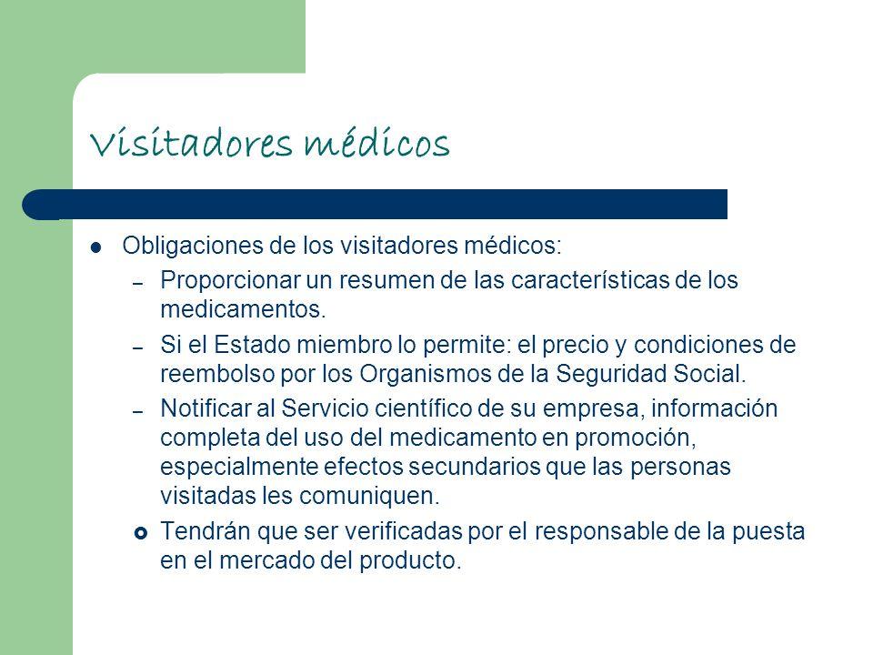 Visitadores médicos Obligaciones de los visitadores médicos: – Proporcionar un resumen de las características de los medicamentos. – Si el Estado miem