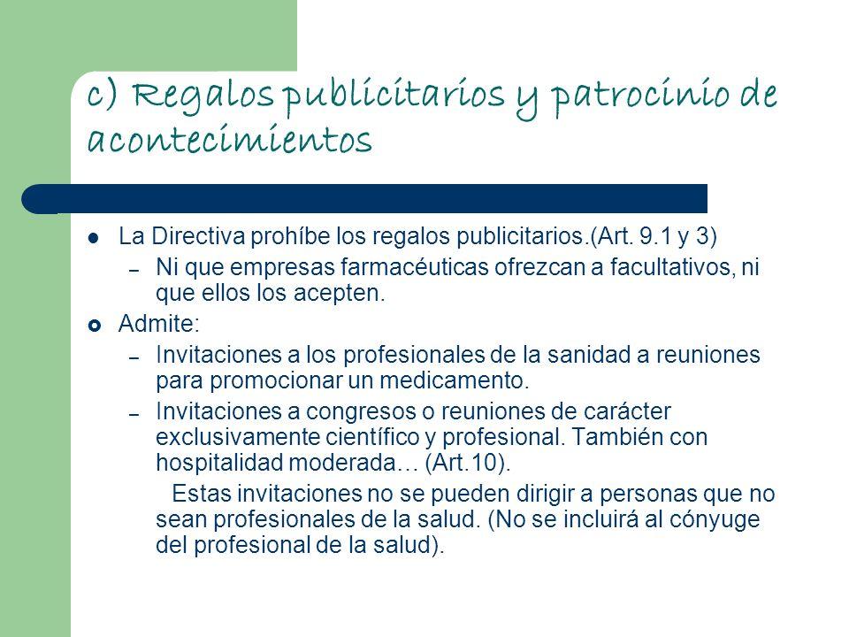 c) Regalos publicitarios y patrocinio de acontecimientos La Directiva prohíbe los regalos publicitarios.(Art. 9.1 y 3) – Ni que empresas farmacéuticas