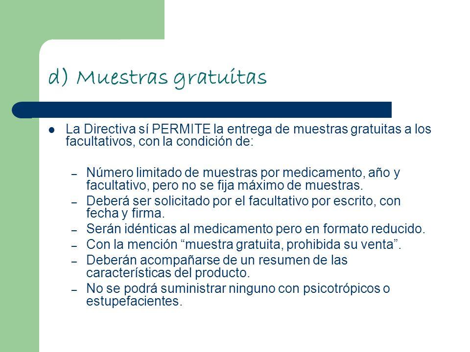d) Muestras gratuitas La Directiva sí PERMITE la entrega de muestras gratuitas a los facultativos, con la condición de: – Número limitado de muestras