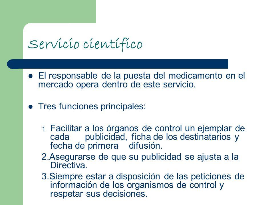 Servicio científico El responsable de la puesta del medicamento en el mercado opera dentro de este servicio. Tres funciones principales: 1. Facilitar