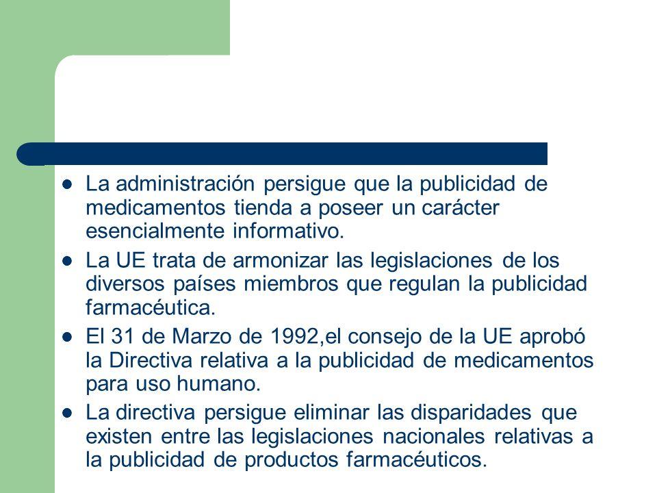 La administración persigue que la publicidad de medicamentos tienda a poseer un carácter esencialmente informativo. La UE trata de armonizar las legis