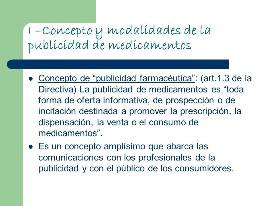 I –Concepto y modalidades de la publicidad de medicamentos Concepto de publicidad farmacéutica: (art.1.3 de la Directiva) La publicidad de medicamento