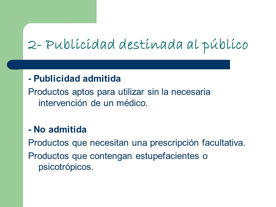 Publicidad destinada al público Prohibiciones * -Publicidad de medicamentos con prescripción facultativa -Publicidad de medicamentos con psicotrópicos o estupefacientes -Inclusión de de menciones relativas a indicaciones terapéuticas del medicamento.