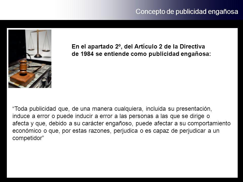 Concepto de publicidad engañosa En el apartado 2º, del Artículo 2 de la Directiva de 1984 se entiende como publicidad engañosa: Toda publicidad que, d