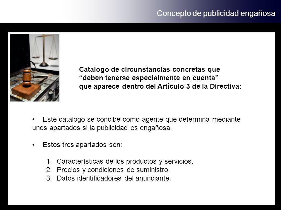 Concepto de publicidad engañosa Catalogo de circunstancias concretas que deben tenerse especialmente en cuenta que aparece dentro del Artículo 3 de la