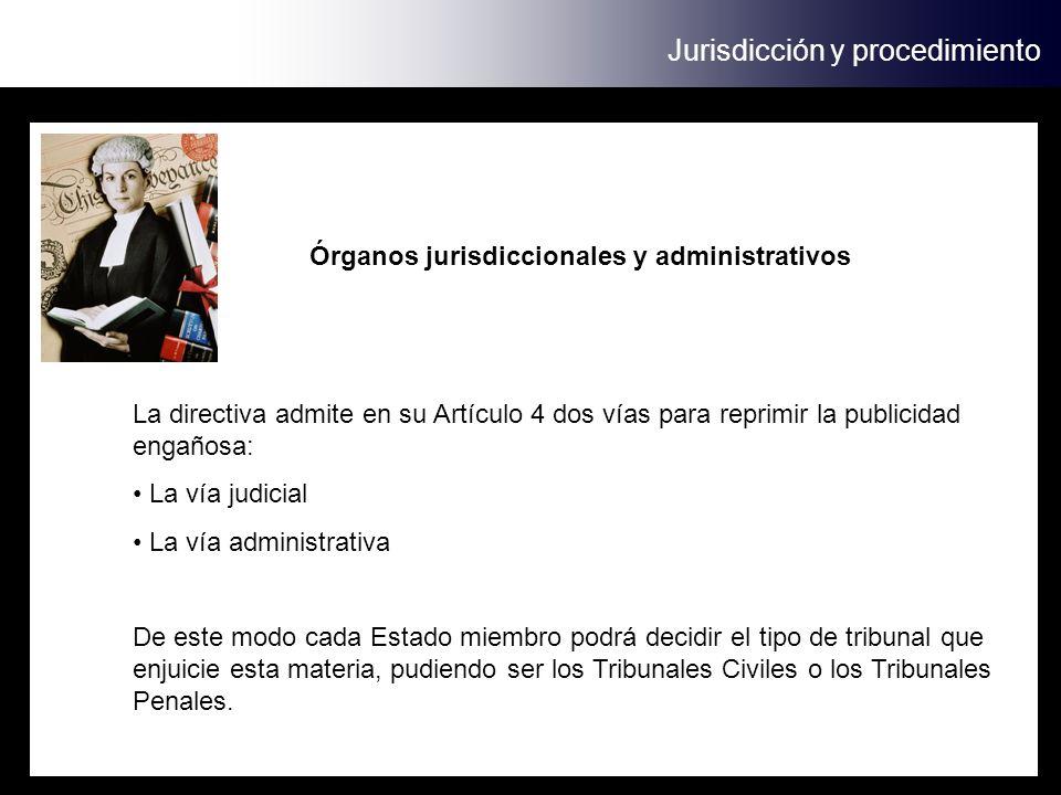 Órganos jurisdiccionales y administrativos Jurisdicción y procedimiento La directiva admite en su Artículo 4 dos vías para reprimir la publicidad enga