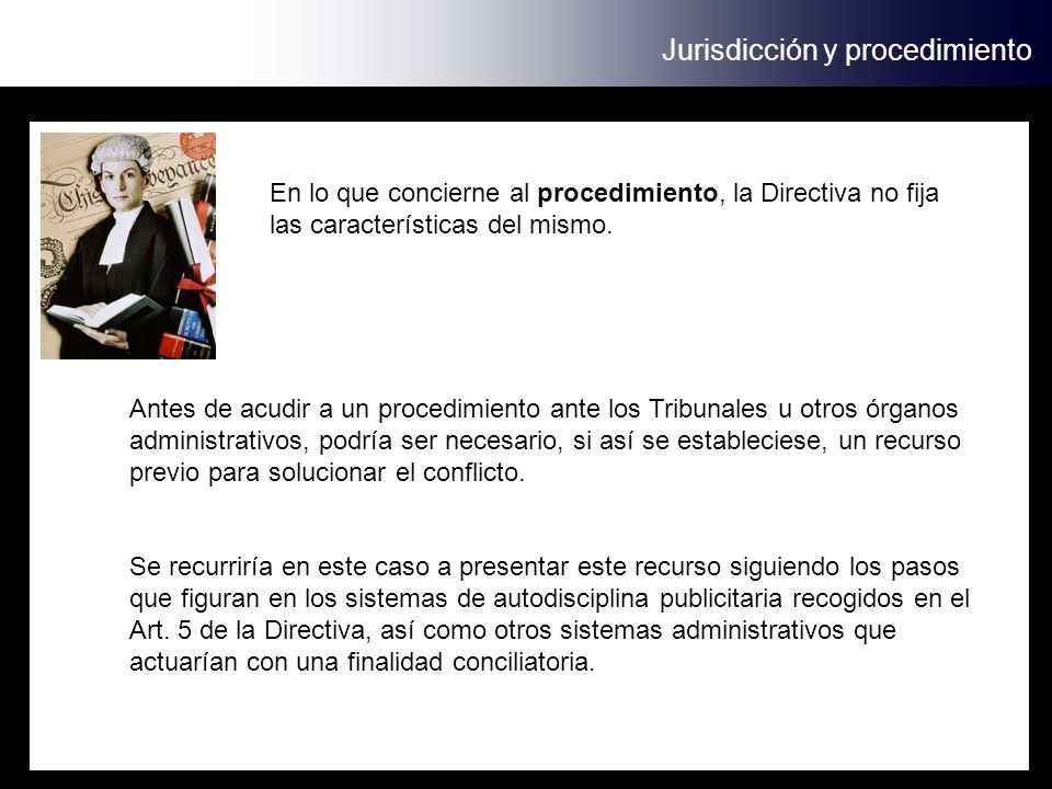 Jurisdicción y procedimiento En lo que concierne al procedimiento, la Directiva no fija las características del mismo.