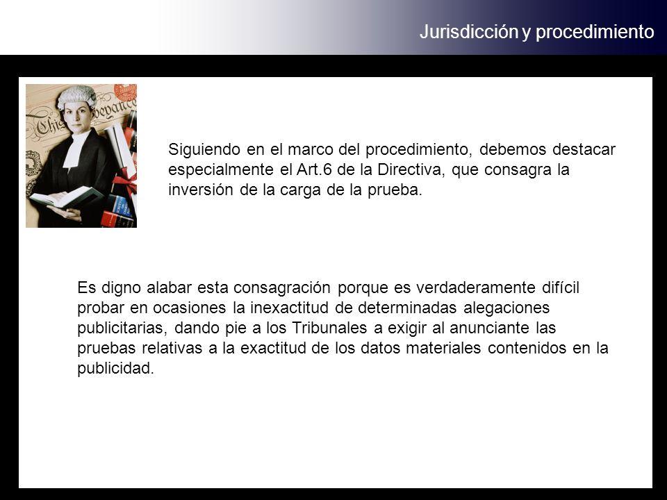 Jurisdicción y procedimiento Siguiendo en el marco del procedimiento, debemos destacar especialmente el Art.6 de la Directiva, que consagra la inversión de la carga de la prueba.