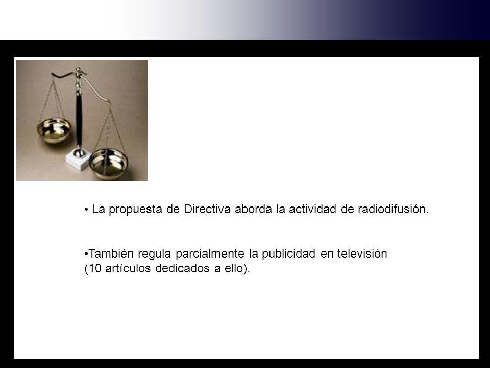 La propuesta de Directiva aborda la actividad de radiodifusión. También regula parcialmente la publicidad en televisión (10 artículos dedicados a ello
