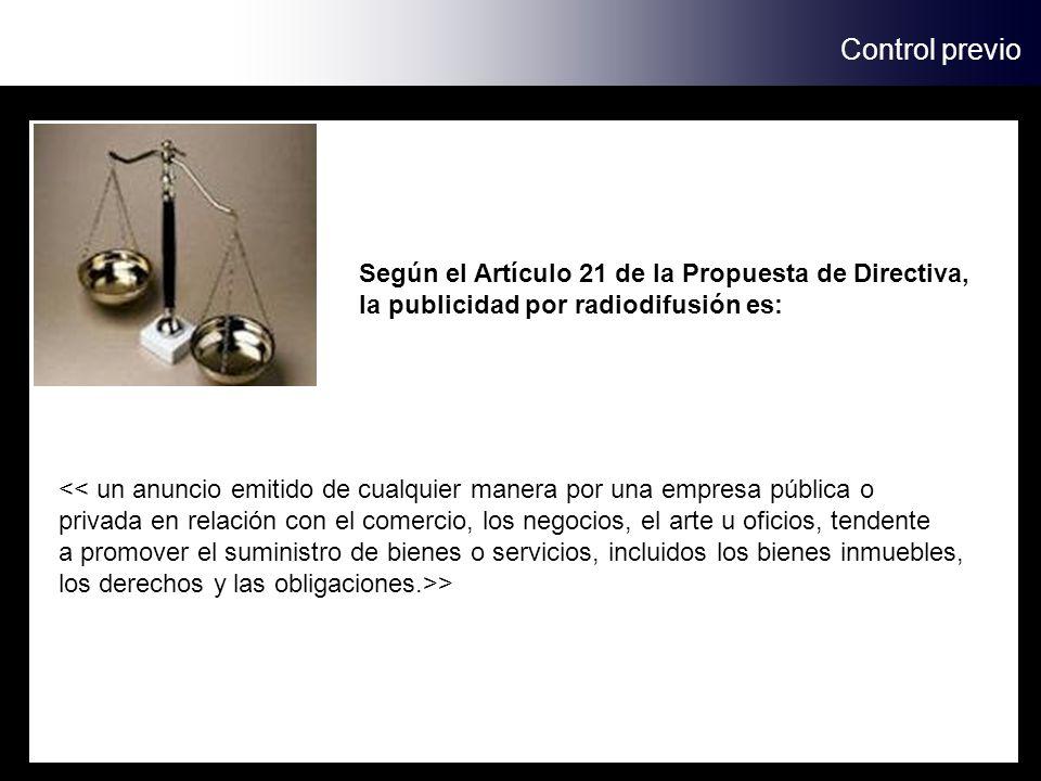 Control previo Según el Artículo 21 de la Propuesta de Directiva, la publicidad por radiodifusión es: << un anuncio emitido de cualquier manera por un